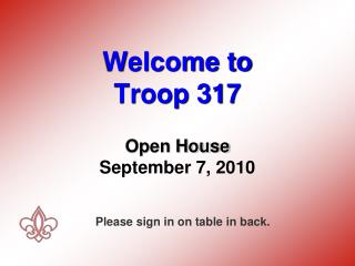 Welcome to  Troop 317 Open House September 7, 2010