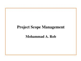 Project Scope Management Mohammad A. Rob