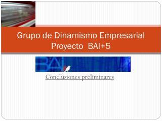 Grupo de Dinamismo Empresarial Proyecto  BAI+5