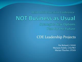 CDE Leadership Projects Pat Rickard, CASAS Mariann Fedele, CALPRO Marian Thacher, OTAN