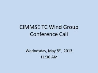 CIMMSE TC Wind Group Conference Call