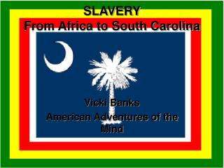 SLAVERY From Africa to South Carolina