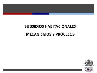 SUBSIDIOS HABITACIONALES MECANISMOS Y PROCESOS