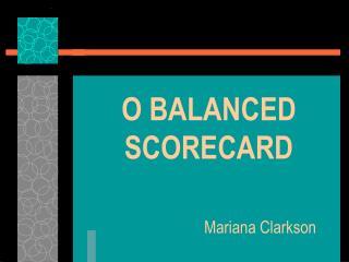 O BALANCED SCORECARD Mariana Clarkson