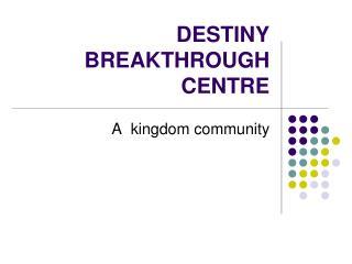 DESTINY BREAKTHROUGH CENTRE