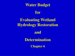 Water Budget for  Evaluating Wetland Hydrology Restoration and Determination Chapter 6