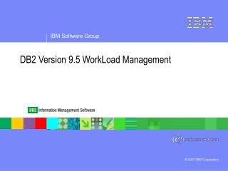 DB2 Version 9.5 WorkLoad Management
