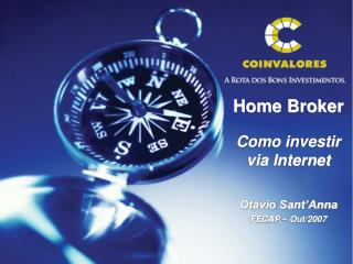 Home Broker Como investir via Internet Ot�vio Sant�Anna FECAP � Out/2007
