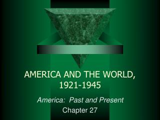 AMERICA AND THE WORLD, 1921-1945