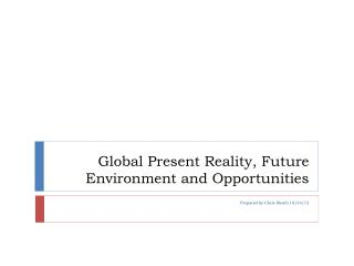Global Present Reality, Future Environment and Opportunities