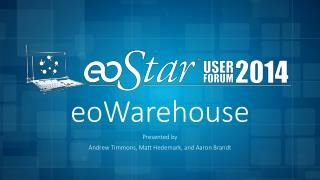 eoWarehouse Presented by Andrew Timmons, Matt Hedemark, and Aaron Brandt