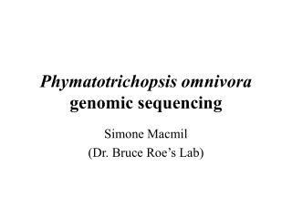 Phymatotrichopsis omnivora  genomic sequencing