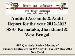 Audited Accounts & Audit Report for the year 2012-2013 SSA- Karnataka, Jharkhand & West Bengal