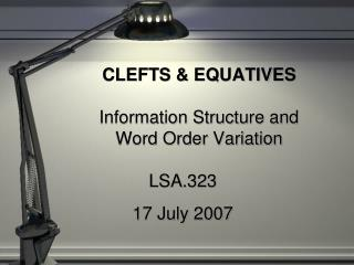 CLEFTS & EQUATIVES Information Structure and  Word Order Variation