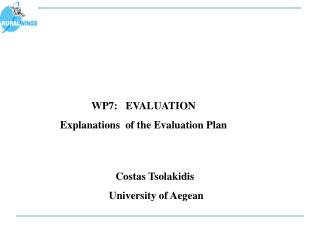 WP7:   EVALUATION   Explanations  of the Evaluation Plan