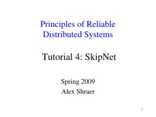 Principles of Reliable  Distributed Systems Tutorial 4: SkipNet