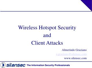 Wireless Hotspot Security  and  Client Attacks Almerindo Graziano a.graziano@silensec