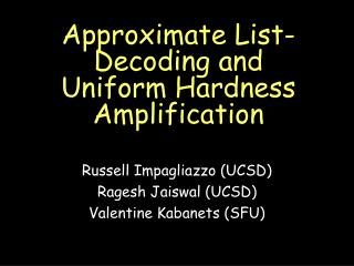 Approximate List-Decoding and Uniform Hardness Amplification