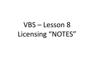 "VBS – Lesson 8 Licensing ""NOTES"""