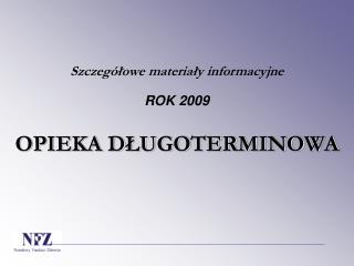 Szczegółowe materiały informacyjne  ROK 2009 OPIEKA DŁUGOTERMINOWA
