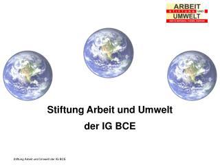 Stiftung Arbeit und Umwelt  der IG BCE