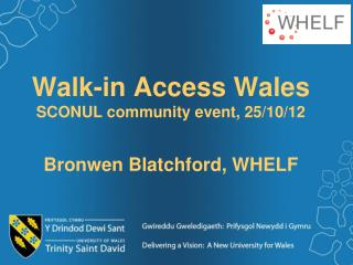 Walk-in Access Wales SCONUL community event, 25/10/12 Bronwen Blatchford, WHELF