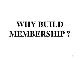 WHY BUILD  MEMBERSHIP ?
