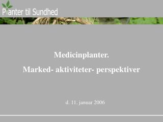 Medicinplanter.  Marked- aktiviteter- perspektiver