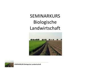 SEMINARKURS Biologische  Landwirtschaft