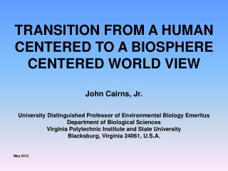 TRANSITION FROM A HUMAN CENTERED TO A BIOSPHERE CENTERED WORLD VIEW