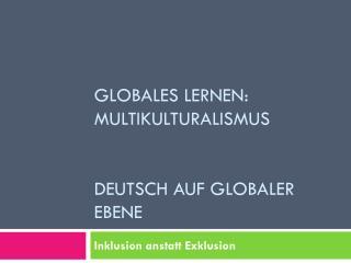Globales Lernen :  Multikulturalismus Deutsch auf  globaler Ebene