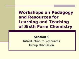 Workshops on Pedagogy and Resources for Learning and Teaching of Sixth Form Chemistry