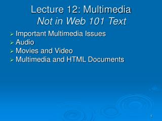 Lecture 12: Multimedia Not in Web 101 Text