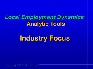Local Employment Dynamics� Analytic Tools Industry Focus