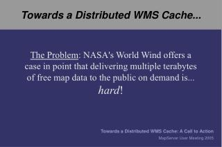 Towards a Distributed WMS Cache...