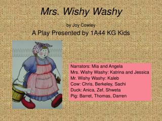 Mrs. Wishy Washy by Joy Cowley  A Play Presented by 1A44 KG Kids