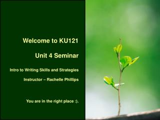 Welcome to KU121  Unit 4 Seminar  Intro to Writing Skills and Strategies
