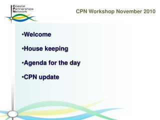 Welcome House keeping Agenda for the day CPN update