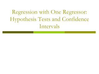 Regression with One Regressor: Hypothesis Tests and Confidence Intervals