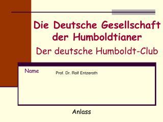 Die Deutsche Gesellschaft der Humboldtianer Der deutsche Humboldt-Club