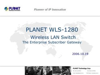 PLANET WLS-1280 Wireless LAN Switch The Enterprise Subscriber Gateway