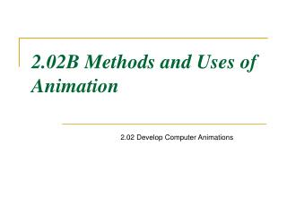 2.02B Methods and Uses of Animation