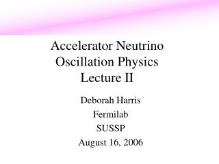 Accelerator Neutrino  Oscillation Physics Lecture II