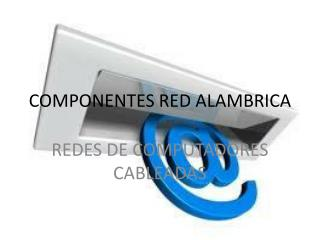 COMPONENTES RED ALAMBRICA