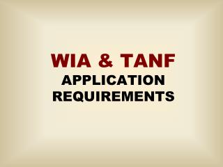 WIA & TANF APPLICATION REQUIREMENTS