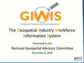 The  G eospatial  I ndustry  W orkforce  I nformation  S ystem