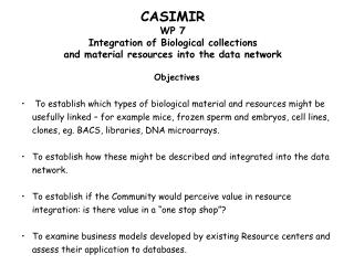 CASIMIR WP 7  Integration of Biological collections  and material resources into the data network