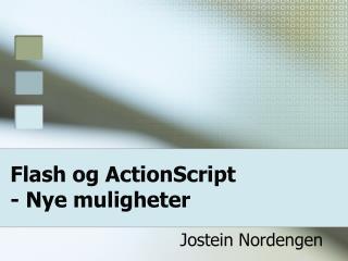 Flash og ActionScript - Nye muligheter