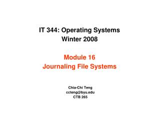 IT 344: Operating Systems Winter 2008 Module 16 Journaling File Systems
