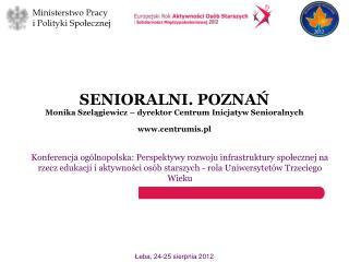 SENIORALNI. POZNAŃ Monika Szelągiewicz – dyrektor Centrum Inicjatyw Senioralnych centrumis.pl